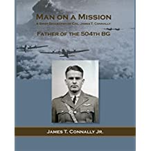 Man on a Mission: a brief biography of Col. James T. Connally (English Edition)