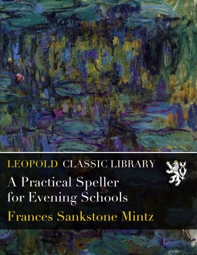 A Practical Speller for Evening Schools por Frances Sankstone Mintz