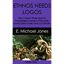 Ethnos Needs Logos: Why I Spent Three Days in Guadalajara Trying to Persuade David Duke to Become a Catholic (English Edition)
