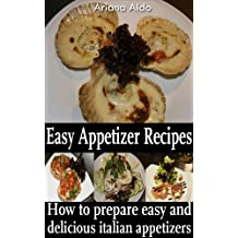 How to Prepare Easy and Delicious Italian Appetizers (Italian Kitchen Book 1) (English Edition)