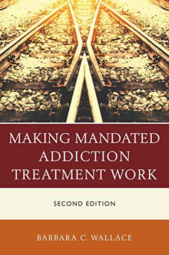 Making Mandated Addiction Treatment Work (English Edition)