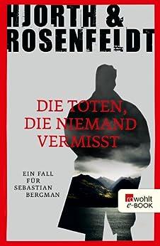 Die Toten, die niemand vermisst (Ein Fall für Sebastian Bergman 3) von [Hjorth, Michael, Rosenfeldt, Hans]