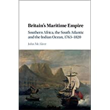 Britain's Maritime Empire: Southern Africa, the South Atlantic and the Indian Ocean, 1763–1820
