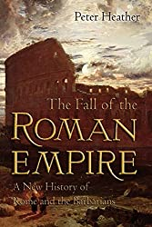 The Fall of the Roman Empire: A New History of Rome and the Barbarians by Peter Heather (2007-06-11)