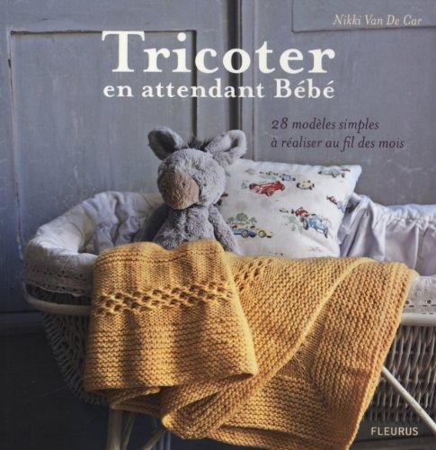 Tricoter en attendant Bébé : 28 modèles simples à réaliser au fil des mois