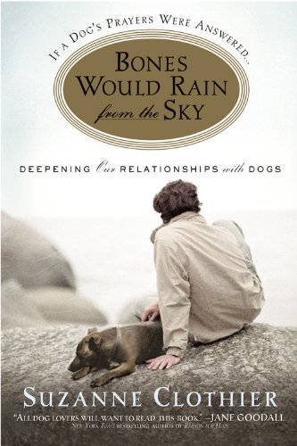 Bones Would Rain from the Sky: Deepening Our Relationships with Dogs por Suzanne Clothier