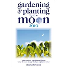 By Nick Kollerstrom Gardening and Planting by the Moon 2010: Higher Yields in Vegetables and Flowers (First Thus) [Paperback]