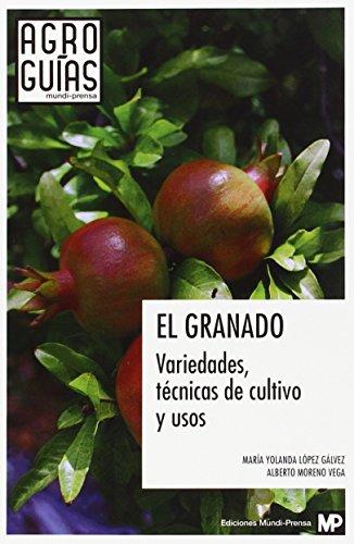 El granado. Variedades, técnicas de cultivo y usos por María Yolanda López Gálvez Alberto Moreno Vega