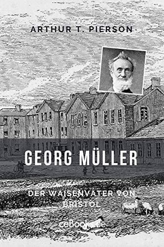 Georg Müller: Der Waisenvater von Bristol (Biografien bei ceBooks.de)