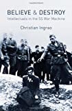 Believe and Destroy: The Intellectuals in the SS War Machine by Christian Ingrao (28-Jun-2013) Hardcover