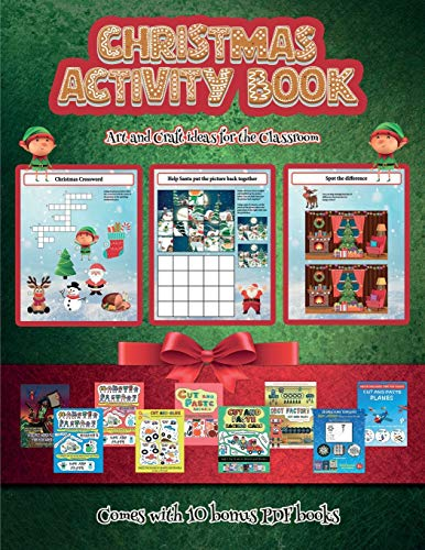 Art and Craft ideas for the Classroom (Christmas Activity Book): This book contains 30 fantastic Christmas activity sheets for kids aged 4-6.
