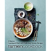 Ramen Cookbook: A Ramen Cookbook Filled with Delicious Ramen Recipes (English Edition)