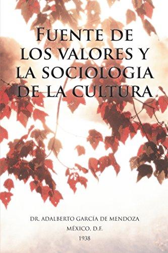 Fuente De Los Valores Y La Sociologia De La Cultura por Dr. Adalberto García de Mendoza