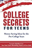 College Secrets for Teens: Money Saving Ideas for the Pre-College Years by Lynnette Khalfani-Cox (2014-10-04)