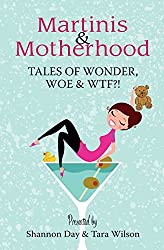 Martinis & Motherhood: Tales of Wonder, Woe & WTF?! by Shannon Day (8-Jun-2015) Paperback