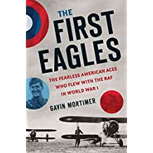 [The First Eagles: The Fearless American Aces Who Flew with the RAF in World War I] (By: Gavin Mortimer) [published: September, 2014]