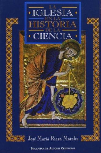 La Iglesia en la historia de la ciencia (NORMAL) por José María Riaza Morales