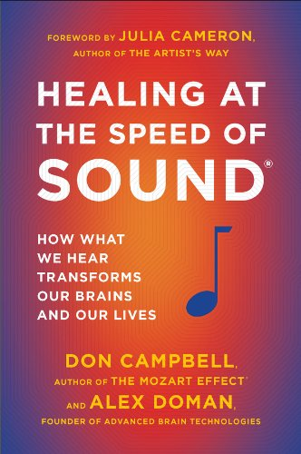 Healing at the Speed of Sound: How What We Hear Transforms Our Brains and Our Lives