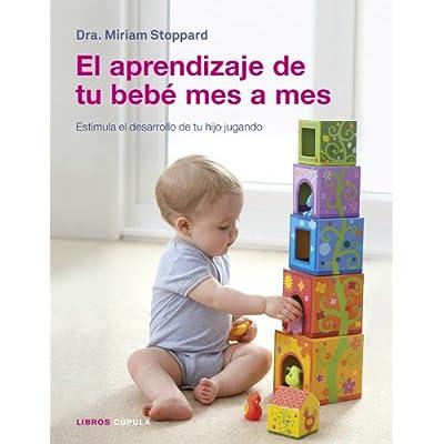 El aprendizaje de tu bebé mes a mes: Estimula el desarrollo de tu hijo jugando