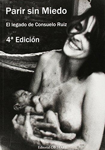 Parir Sin Miedo - El Legado De Consuelo Ruiz (4ª Ed.) por Consuelo Ruiz