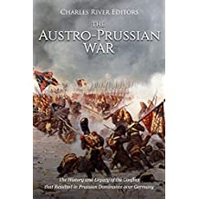 The Austro-Prussian War: The History and Legacy of the Conflict that Resulted in Prussian Dominance over Germany (English Edition)