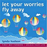 Let your Worries Fly Away: BEST SELLER Helping Young Children Relax and Let Go of Worries 6-9yrs (Lynda Hudson's Unlock Your Life Audio CDs for Children) by Lynda Hudson (2004-01-01)