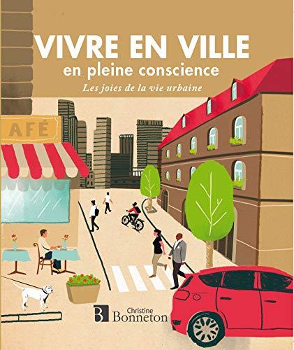 Vivre en ville en pleine conscience : Les joies de la vie urbaine - Joie Vie De