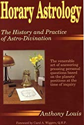 Horary Astrology: The History and Practice of Astro-Divination : The Venerable Art of Answering Pressing Personal Questions Based on the Planets' Po by Anthony Louis (February 19,1991)
