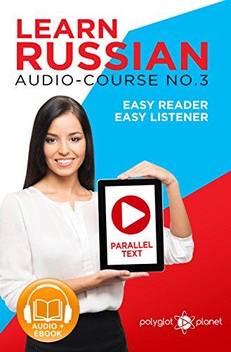 Learn Russian   Easy Reader   Easy Listener   Parallel Text Audio Course No. 3 (Russian Easy Reader   Easy Learning   Easy Audio) (English Edition)