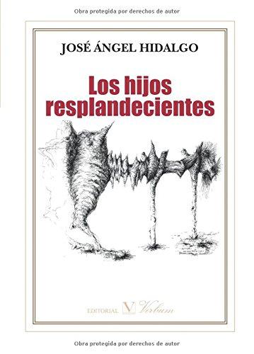 Los hijos resplandecientes (Poesía) por José Ángel Hidalgo