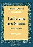 Telecharger Livres Le Livre Des Soeurs Poemes 1907 1913 Classic Reprint (PDF,EPUB,MOBI) gratuits en Francaise
