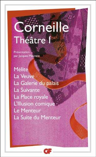 Théâtre : Tome 1, Mélite ; La Veuve ; La Galerie du palais ; La Suivante ; La Place royale ; L'Illusion comique ; Le Menteur ; La Suite du Menteur par Pierre Corneille