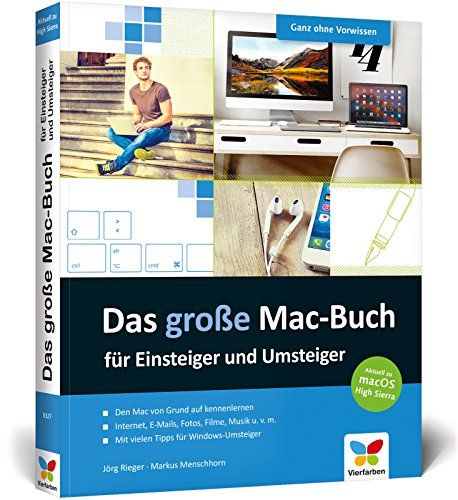 Das große Mac-Buch für Einsteiger und Umsteiger: aktuell zu macOS High Sierra. Geeignet für alle Apple-Computer inkl. iMac, Mac mini und MacBook