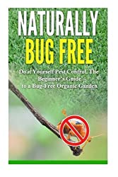 Naturally Bug Free: Do it Yourself Pest Control, The Beginner's Guide to a Bug-Free Organic Garden by Alice Walker (2014-08-08)