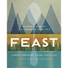 Feast: Recipes and Stories from a Canadian Road Trip