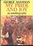 Cover of: My Pride and Joy: Autobiography | George Adamson