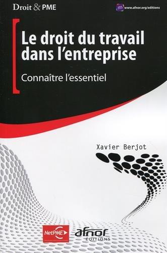 Le droit du travail dans l'entreprise: Connaître l'essentiel. par Xavier Berjot