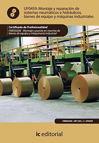 Montaje y reparación de sistemas neumáticos e hidráulicos bienes de equipo y máquinas industriales. fmee0208 - montaje y puesta en marcha de bienes de equipo y maquinaria industrial por Rafael Castillo Jiménez
