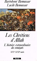 Les Chrétiens d'Allah : L'histoire extraordinaire des renégats, XVIe et XVIIe siècles