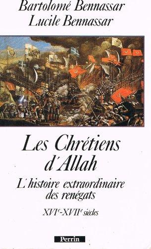 Les chrétiens dAllah: Lhistoire extraordinaire des rénégats XVIe et XVIIe siècles par Bartolomé Bennassar