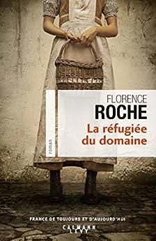 La Réfugiée du domaine (Cal-Lévy-France de toujours et d'aujourd'hui) par [Roche, Florence]