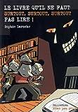LE LIVRE QU IL NE FAUT SURTOUT, SURTOUT, SURTOUT PAS LIRE - Mic Mac - 17/04/2009