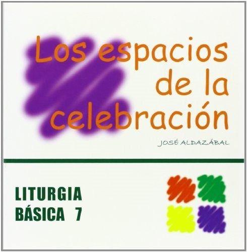 Espacios de la celebración, Los (LITURGIA BASICA)