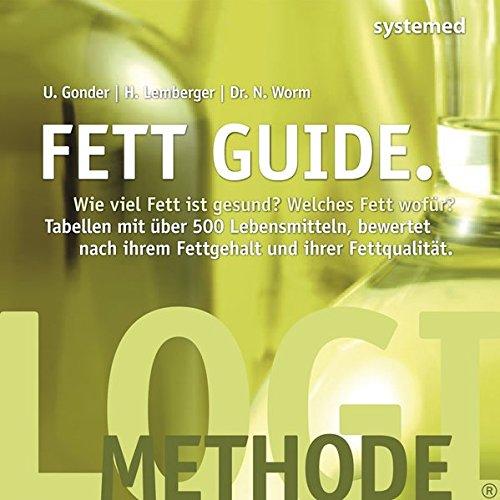 Fett Guide: Wie viel Fett ist gesund? Welches Fett für welchen Zweck? Tabellen mit über 500 Lebensmitteln, bewertet nach ihrem Fettgehalt und ihrer Fettqualität. -