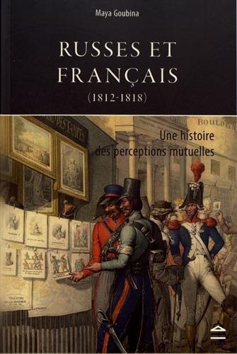 Russes et Français (1812-1818) : Une histoire des perceptions mutuelles par (Broché - Dec 7, 2017)