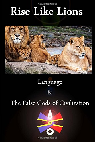 rise-like-lions-language-and-the-false-gods-of-civilization-black-and-white-edition
