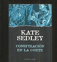 Conspiracion en la corte par Kate Sedley