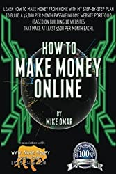 How to Make Money Online: Learn how to make money from home with my step-by-step plan to build a $5000 per month passive income website portfolio (of ... each) (THE MAKE MONEY FROM HOME LIONS CLUB) by Mike Omar (2013-04-30)