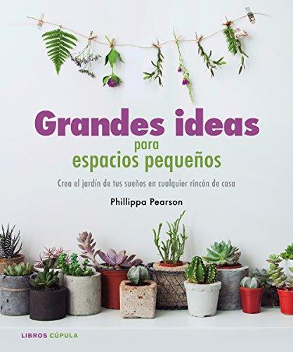 Grandes ideas para espacios pequeños (Manualidades) por Philippa Pearson