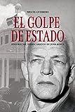 El Golpe de Estado: Historia del derrocamiento de Juan Bosch